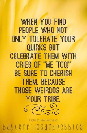 these weirdos are your tribe